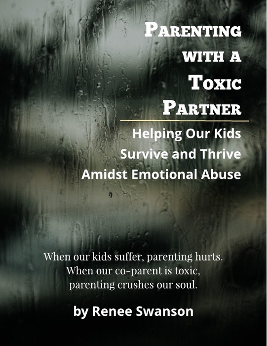Parenting with a Toxic Partner: Helping Our Kids Survive and Thrive Amidst Emotional Abuse
